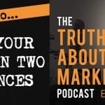 The Truth About Marketing - Episode 2 - How To Tell Your Story In Two Sentences