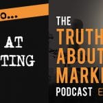 The Truth About Marketing - Episode 36 - How To: Fail At Marketing