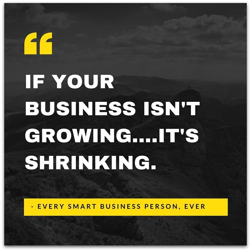 IF YOUR BUSINESS ISN'T GROWTH....IT'S SHRINKING (2)