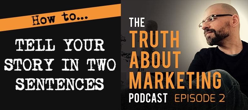 Ep 2: How To Tell Your Story In Two Sentences