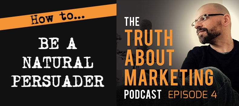 Ep 4: How To Be A Natural Persuader