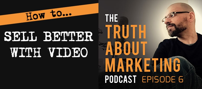 Ep 6: How To Sell Better With Video