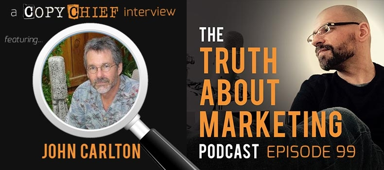 Ep 99: John Carlton – The One Skill Every Copywriter Must Master