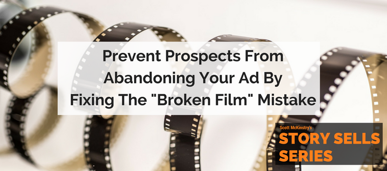 "[Story Sells] Prevent prospects from abandoning your ad by fixing the ""Broken Film"" mistake"