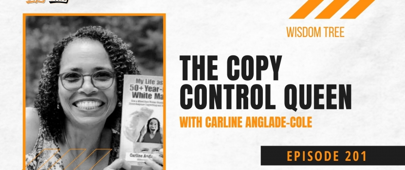 EP 201:  CCR Wisdom Tree – Carline Anglade-Cole – The Copy Control Queen