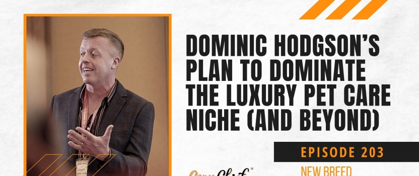 EP 203:  CCR New Breed – Dominic Hodgson's plan to dominate the luxury pet care niche (and beyond)
