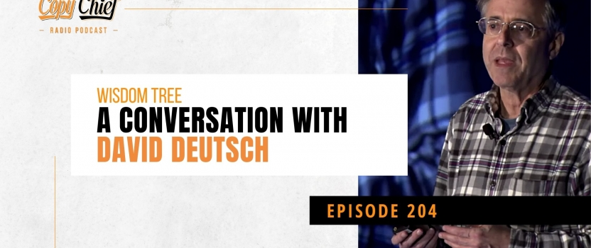 EP 204:  CCR Wisdom Tree – A conversation with David Deutsch
