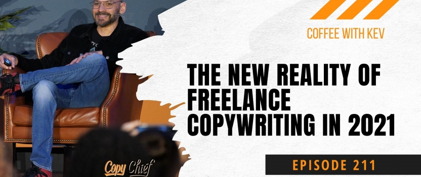EP 211:  Coffe With Kev – The New Reality of Freelance Copywriting in 2021