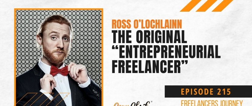 "EP 215:  Freelancer's Journey – Ross O'Lochlainn (The original ""entrepreneurial freelancer"")"