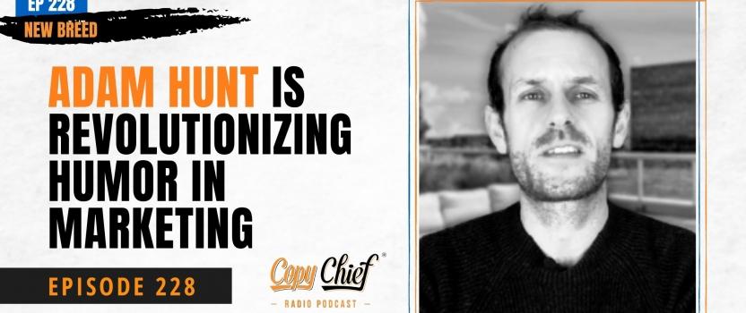 EP 228:  New Breed: Adam Hunt is revolutionizing humor in marketing