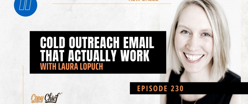EP 230:  New Breed: Laura Lopuch – Cold Outreach Email That Actually Work
