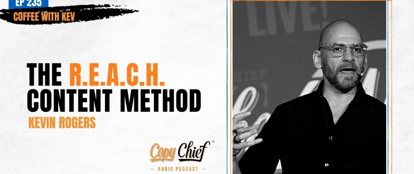 EP 235: Coffee With Kev – The R.E.A.C.H. content method