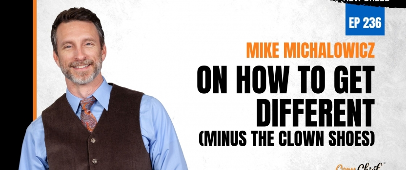 EP 236: New Breed – Mike Michalowicz on how to Get Different (minus the clown shoes)