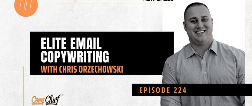 EP 224:  New Breed: Elite Email Copywriting with Chris Orzechowski