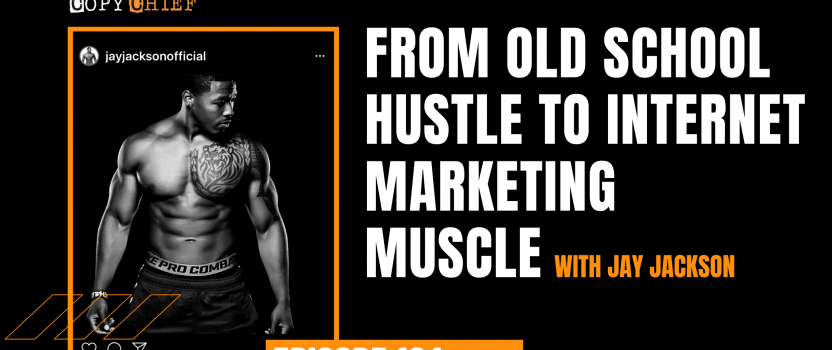 Ep 194: From Old School Hustle To Internet Marketing Muscle with Jay Jackson