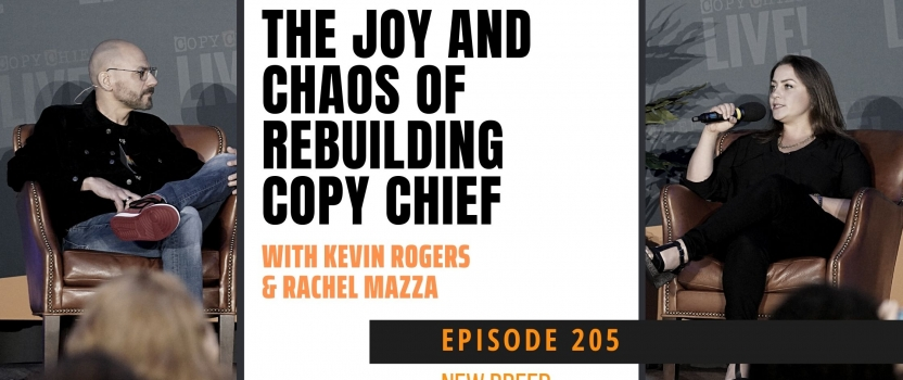 EP 205:  CCR New Breed – The Joy and Chaos of Rebuilding Copy Chief with Kevin Rogers and Rachel Mazza
