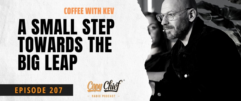 EP 207:  CCR Coffee with Kev – A Small Step Towards The Big Leap