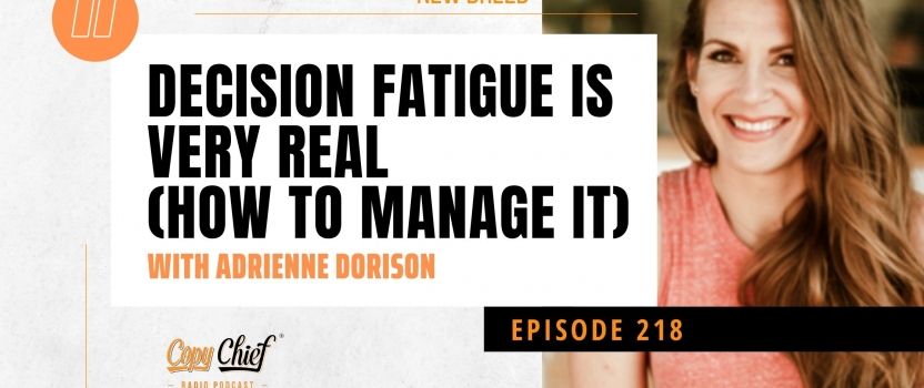 EP 218:  New Breed – Decision fatigue is very real (how to manage it) with Adrienne Dorison