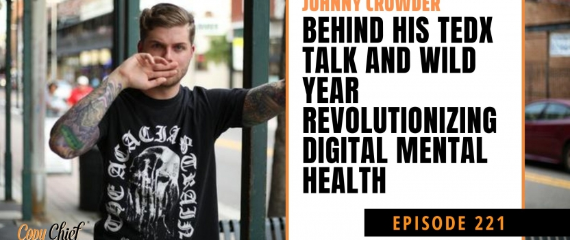 EP 221:  New Breed: Johnny Crowder – Behind his TEDx talk and wild year revolutionizing digital mental health