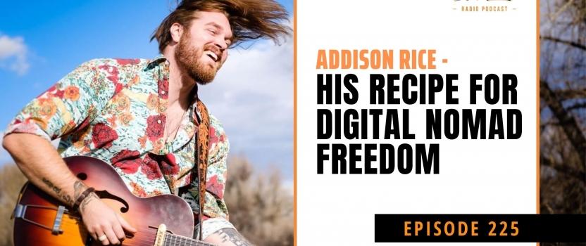 EP 225:  Freelancer's Journey: Addison Rice – His recipe for digital nomad freedom