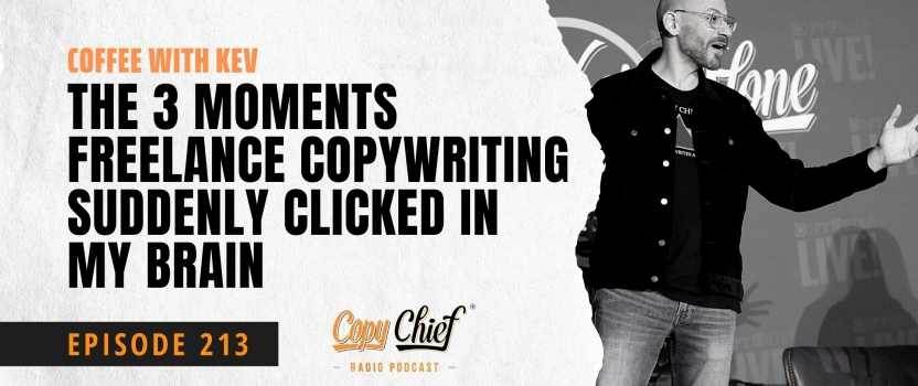 EP 213:  Coffee With Kev – The 3 moments freelance copywriting suddenly clicked in my brain