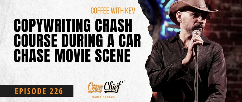 EP 226:  Coffee With Kev – Copywriting Crash Course During A Car Chase Movie Scene