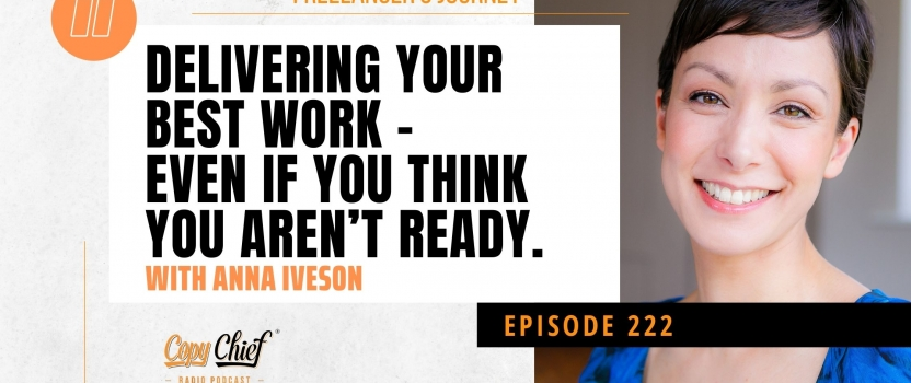 EP 222:  Freelancer's Journey: Anna Iveson – Delivering your best work – Even if you think you aren't ready.