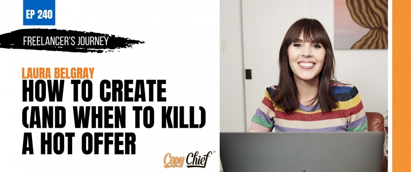 EP 240: Freelancer's Journey: Laura Belgray – How To Create (And When To Kill) A Hot Offer