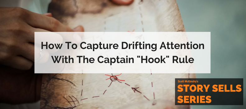 "[Story Sells] How to Capture Drifting Attention with the Captain ""Hook"" Rule"