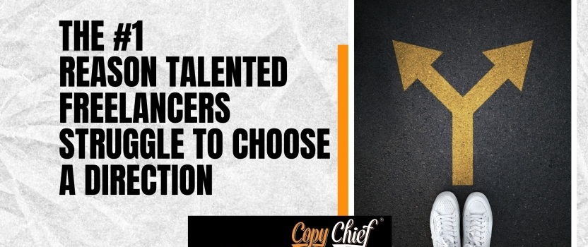 The #1 reason talented freelancers struggle to choose a direction