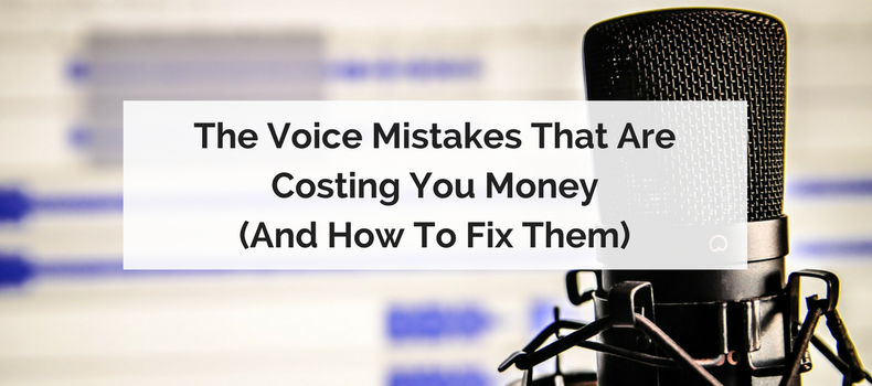 The Voice Mistakes That Are Costing You Money (And How To Fix Them)