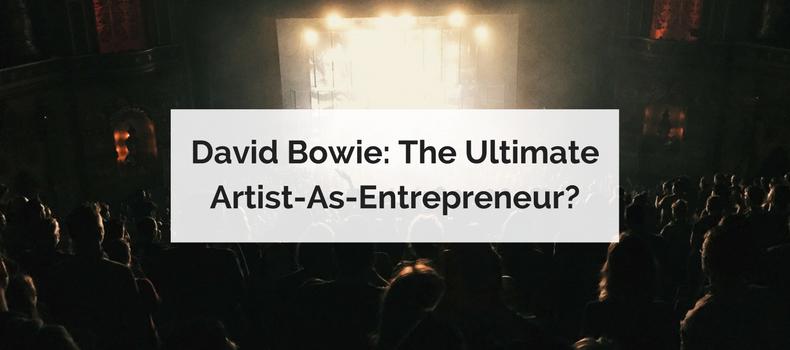 David Bowie: The Ultimate Artist-As-Entrepreneur?