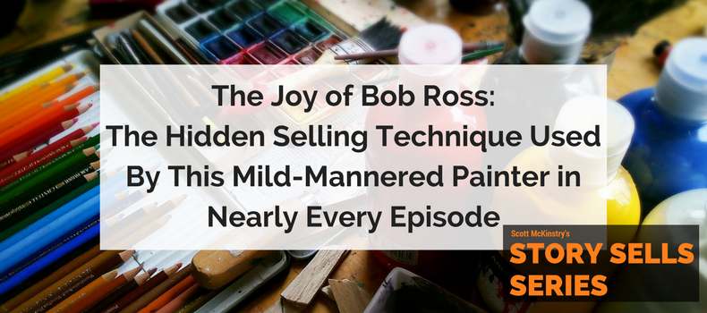 [Story Sells] The Joy of Bob Ross: the hidden selling technique used by this mild-mannered painter in nearly every episode