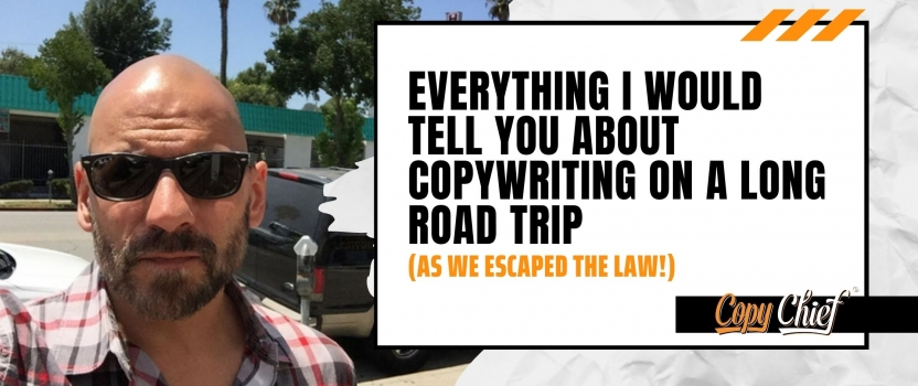 Everything I would tell you about copywriting on a long road trip
