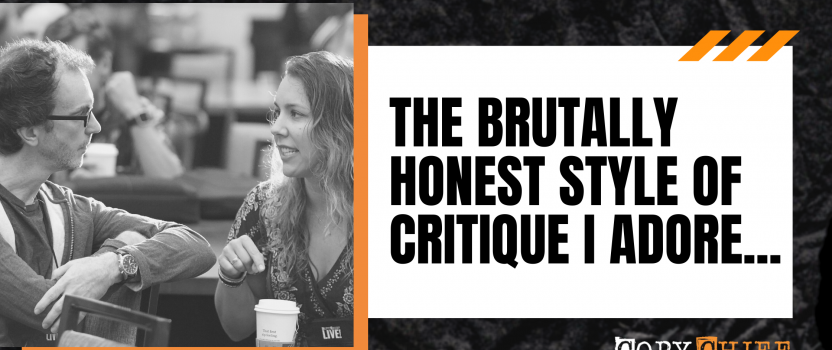 The brutally honest style of critique I adore…