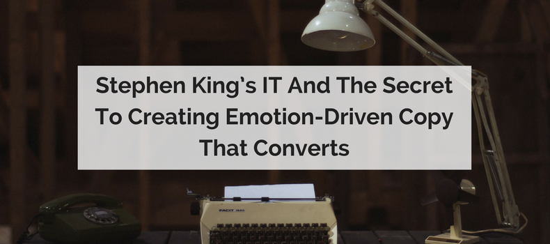 Stephen King's IT And The Secret To Creating Emotion-Driven Copy That Converts