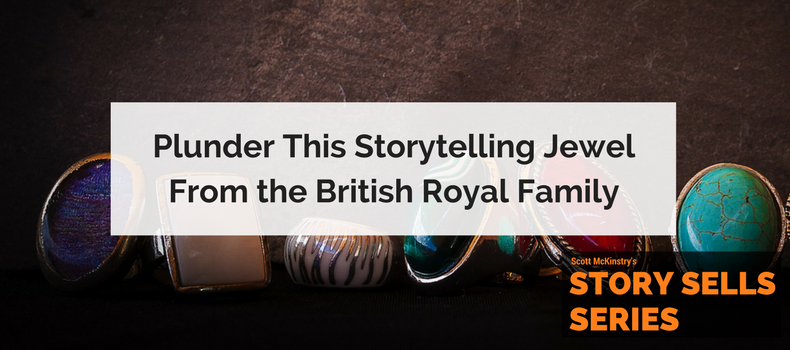 [Story Sells] Plunder this storytelling jewel from the British Royal Family