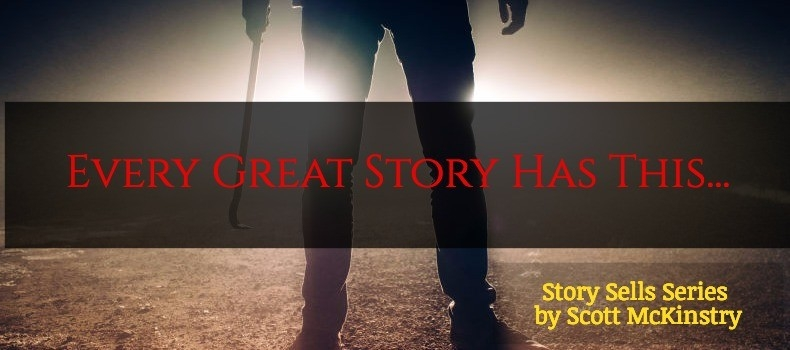 [Story Sells] Every Great Story Has This…