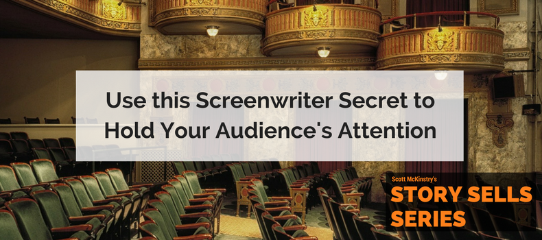[Story Sells] Use this Screenwriter Secret to Hold Your Audience's Attention