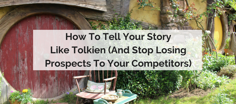 How to tell your story like Tolkien (and stop losing prospects to your competitors)