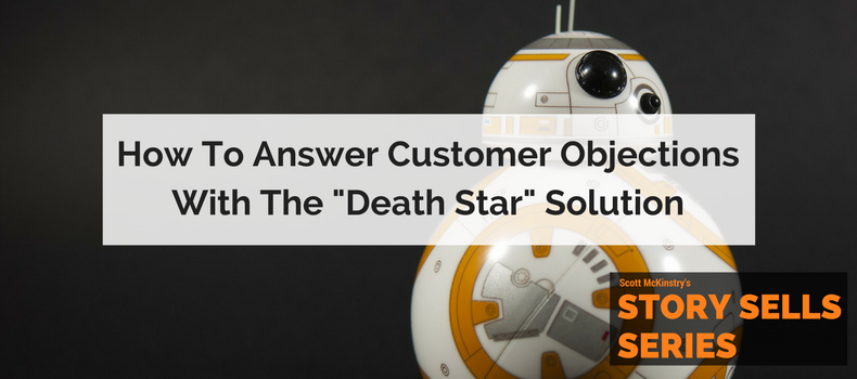 "[Story Sells] How to Answer Customer Objections with the ""Death Star"" Solution"