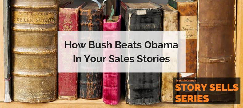[Story Sells] How Bush beats Obama in your sales stories