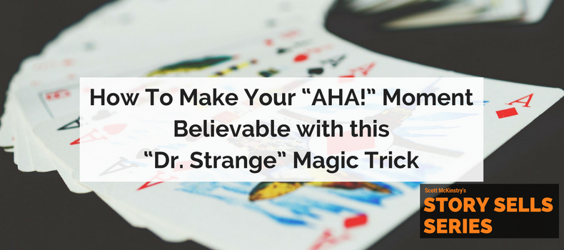 """[Story Sells] How To Make Your """"AHA!"""" Moment Believable with this  """"Dr. Strange"""" Magic Trick"""