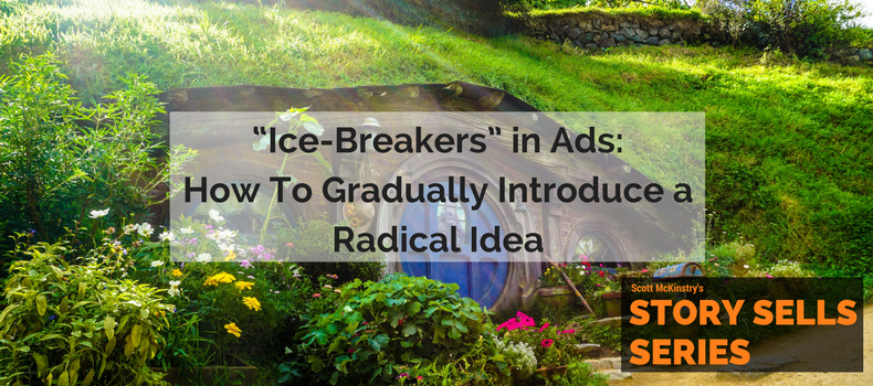 """[Story Sells] """"Ice-Breakers"""" in Ads: How To Gradually Introduce a Radical Idea"""