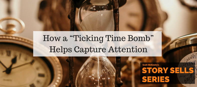 "[Story Sells] How a ""Ticking Time Bomb"" Helps Capture Attention"