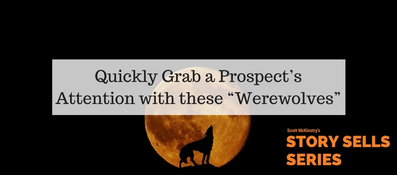 "[Story Sells] Quickly Grab a Prospect's Attention with these ""Werewolves"""