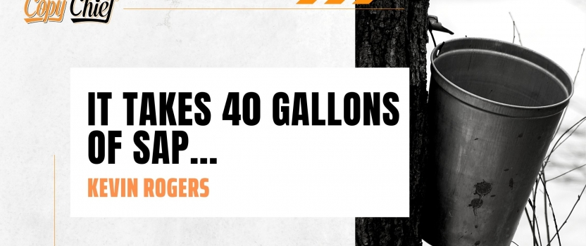 It takes 40 gallons of sap…