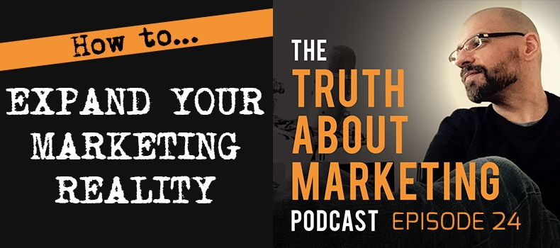 Ep 24: How To Expand Your Marketing Reality