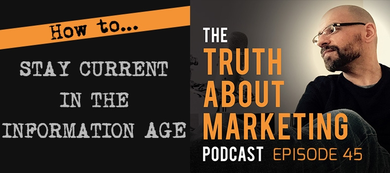 Ep 45: How To Stay Current in The Information Age