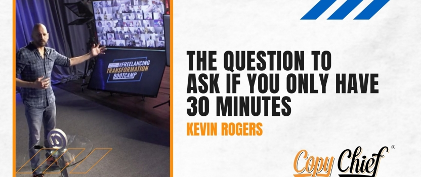 The question to ask if you only have 30 minutes